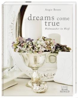 dreams come true: Wohnzauber in Weiß von Angie Broen (8. August 2013) Gebundene Ausgabe - 1