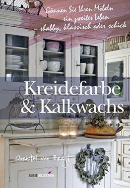 Kreidefarbe & Kalkwachs: Gönnen Sie Ihren Möbeln ein zweites Leben - shabby, klassisch oder schick - 1