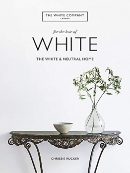 The White Company, For the Love of White: The White & Neutral Home - 1