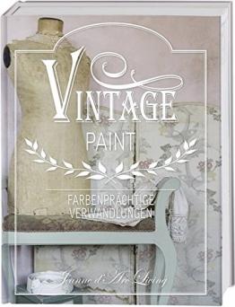Vintage Paint: Farbenprächtige Verwandlungen. Wohnideen mit Kreidefarbe im French Nordic Style - 1